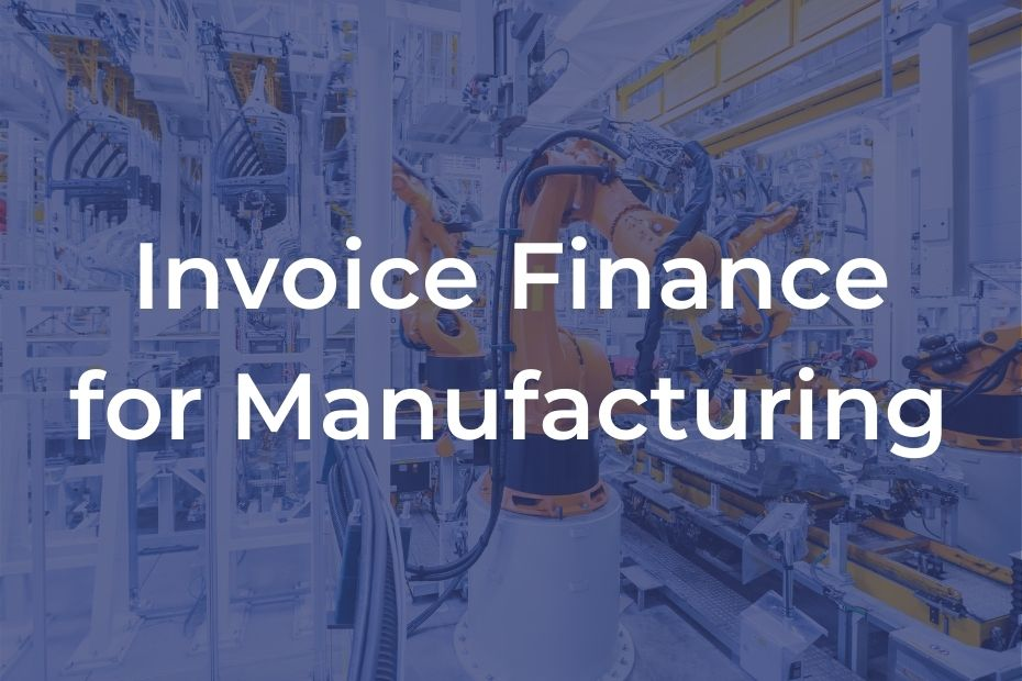 Invoice Finance for Manufacturing text with manufacturing background and blue overlay